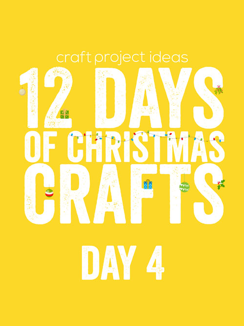 12 Days of Christmas Crafts: Day 4 - Craft Project Ideas