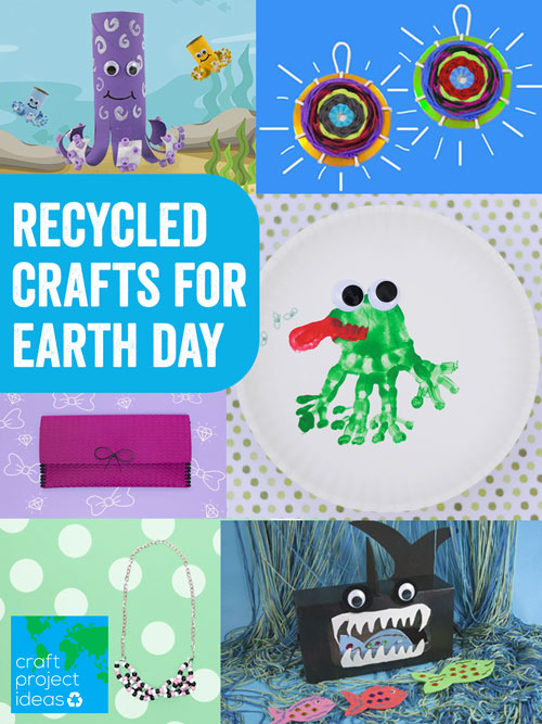 Recycling Crafts for Earth Day - Craft Project Ideas